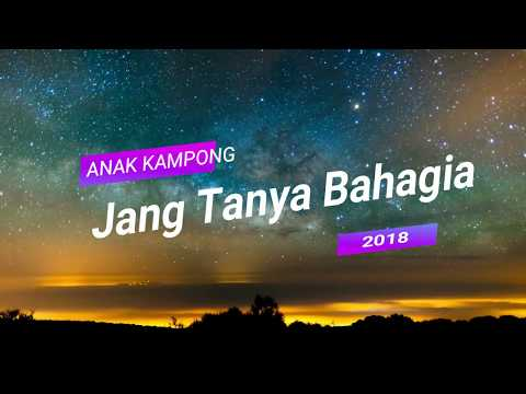 Lirik Lagu Anak kampong Jang Tanya Bahagia 2018