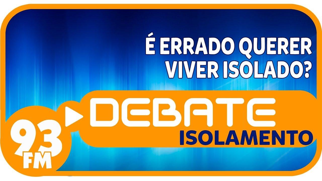 Isolamento - É errado querer viver isolado? - Debate 93 - 05/02/2019