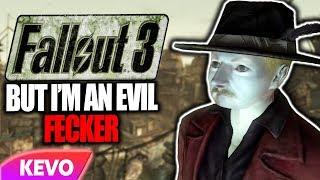 Fallout 3 but I am an evil fecker