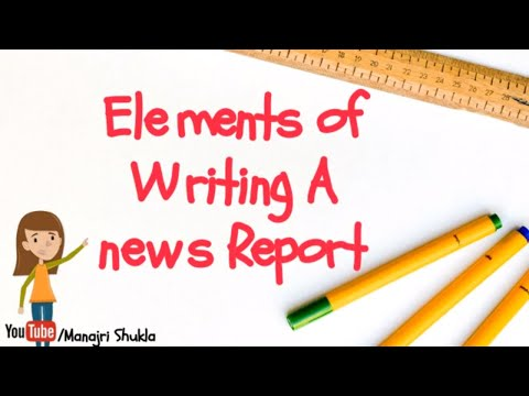 How To Write A News Report | Elements Of Writing A News Report | Creating A News Report By Manjari