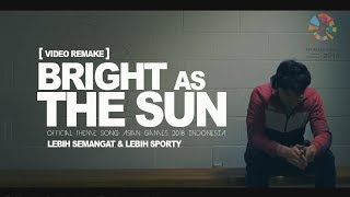 Bright As The Sun [ Video Remake ] Official Song AsianGames 2018, lebih sporty dan semangat
