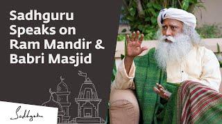 Sadhguru Speaks on Ram Mandir & Babri Masjid