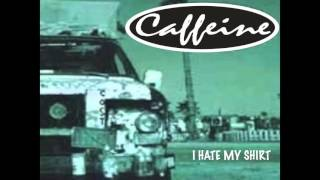 CAFFEINE - I Hate My Shirt *Audio*
