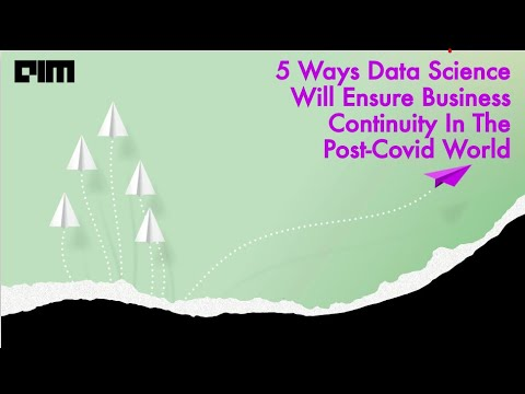 5 Ways Data Science Will Ensure Business Continuity In The Post-Covid World