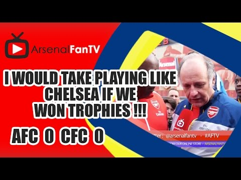 I Would Take Playing Like Chelsea If We Won Trophies !!! | Arsenal 0 Chelsea 0
