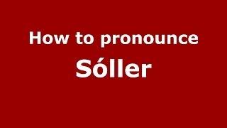 How to pronounce Sóller (Spanish/Spain) - PronounceNames.com
