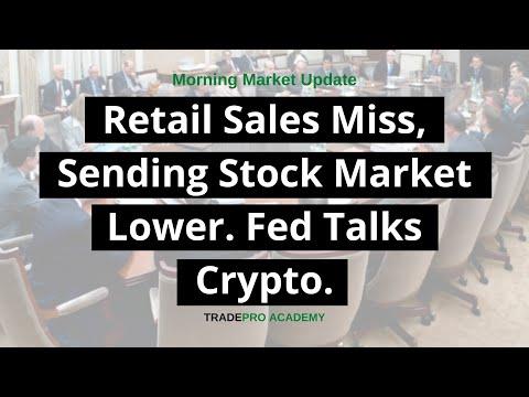 Retail Sales Miss, Sending Stock Market Lower. Fed Talks Crypto.