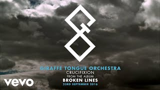 """""""crucifixion"""" is the debut single from giraffe tongue orchestra's bran new album """"broken lines"""", out now! available to order now pledgemusic (limited ex..."""