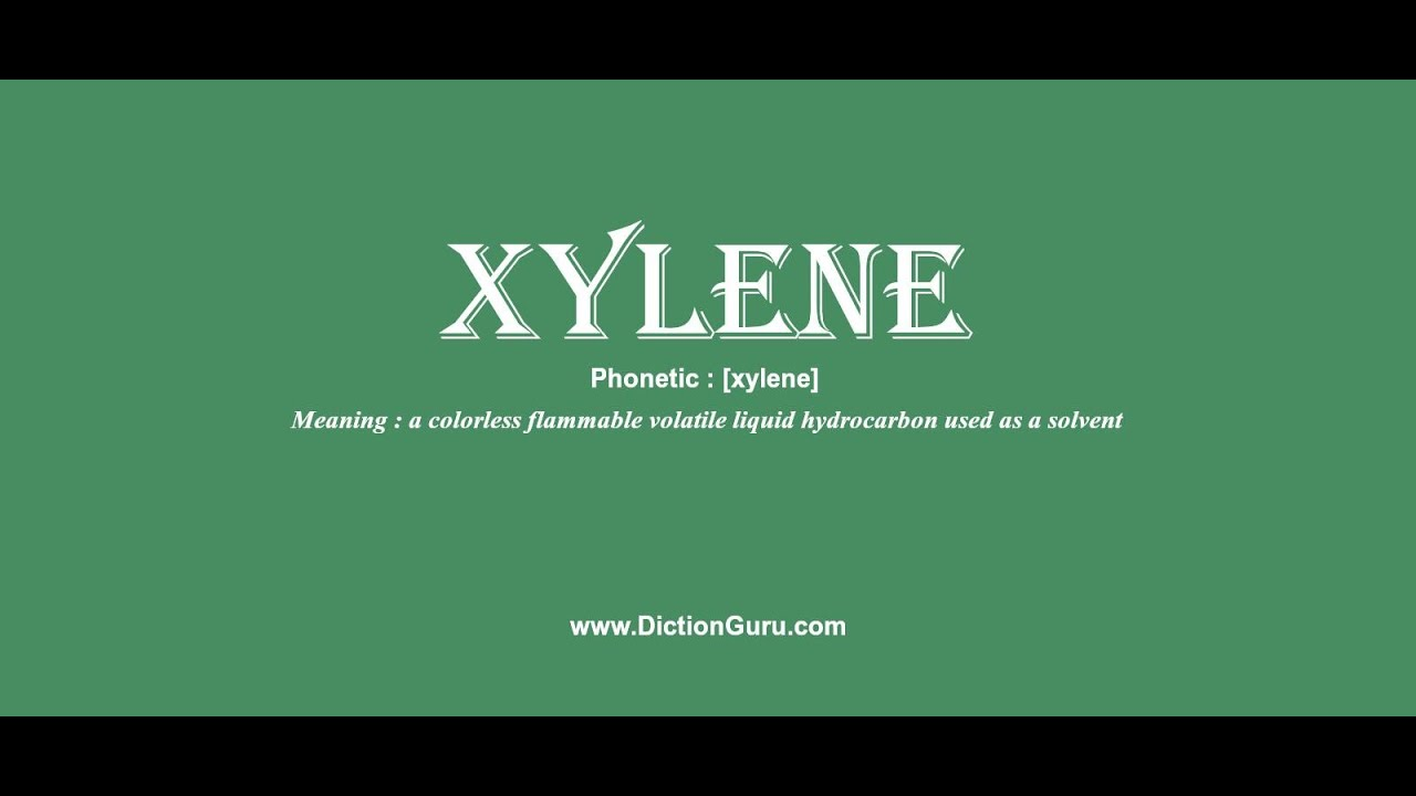xylene: How to pronounce xylene with Phonetic and Examples