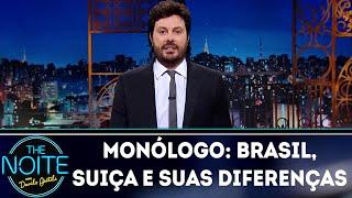 Monólogo: Brasil, Suiça e suas diferenças   The Noite (14/06/18)