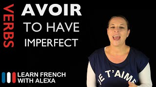 Avoir  To Have  — Imperfect Tense  French Verbs Conjugated By Learn French With