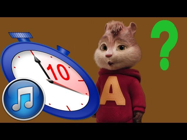 GUESS THE SONG FOR 10 SECONDS ALVIN AND THE CHIPMUNKS