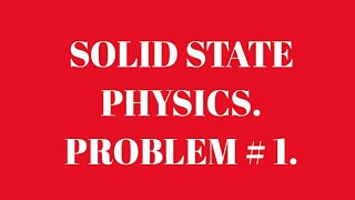 PROBLEM 1: SOLID STATE PHYSICS. Explained by Debiprasad PAL.