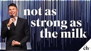 Not As Strong As The Milk // Judah Smith