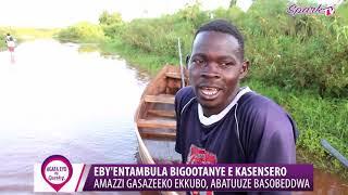 EBY'ENTAMBULA BOGOOTANYE E KASENGERO :Amazzi gasazeeko ekkubo, abatuuze basobeddwa