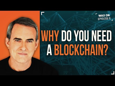 WAX ON: Why Do You Need A Blockchain?