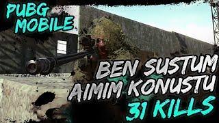 BEN SUSTUM AİMİM KONUŞTU - 31 KILLS! [PUBG Mobile]