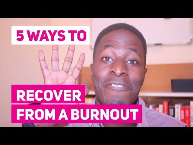 Burned Out? Here Are 5 Ways To Recover