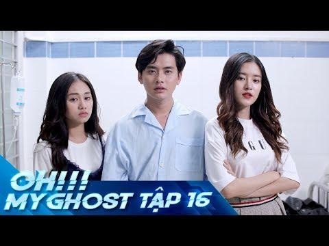 OH MY GHOST | TẬP 16 | Phim Ma Học Đường 2019 (21:58 )