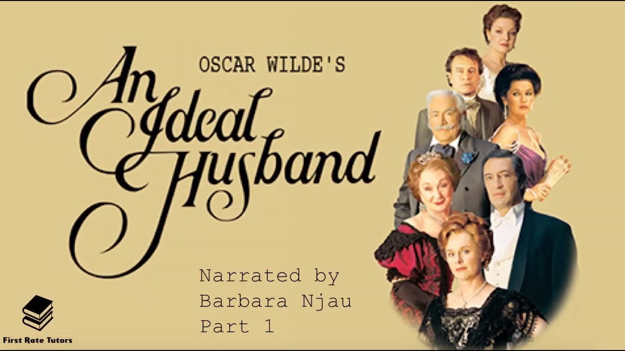 An Ideal Husband By Oscar Wilde Context Summary Revision 12 Narrator Barbara Njau