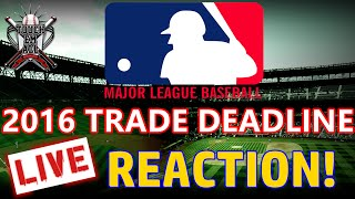 MLB Trade Deadline 2016 LIVE REACTION! Our thoughts on all the moves of this Trade Season!