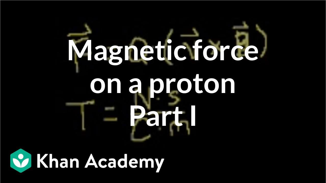 Magnetic force on a proton example (part 1) (video) | Khan