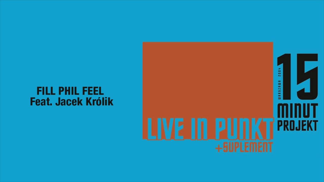 15 Minut Projekt feat. Jacek Królik – Fill Phil Feel (Official Audio)