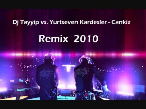 Dj Tayyip vs. Yurtseven Kardesler - Cankiz Remix ( 2010 Remix )