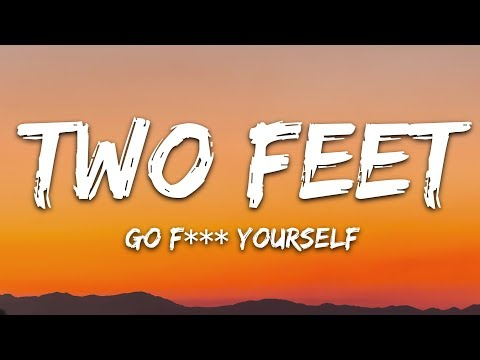 Two Feet - Go F*ck Yourself (Lyrics)