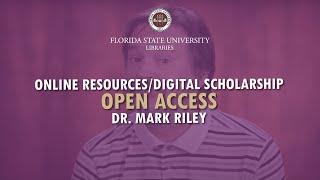 FSU Libraries: Open Access - Dr. Mark Riley