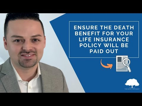 Ensure the Death Benefit for your Life Insurance Policy Will be Paid Out