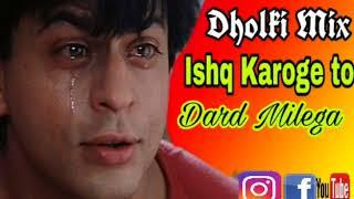 Ishq Karoge Toh Dard Milega/Dholki Mix/Dj Mixing/Sad Remix/NonStop Dj Music....