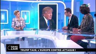 Trump taxe, l'Europe contre-attaque #cdanslair 08.03.2018