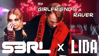 My Girlfriend is a Raver - S3RL x LIDA