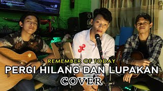PERGI HILANG & LUPAKAN - REMEMBER OF TODAY (COVER) | J25 TRADING MANAGEMENT