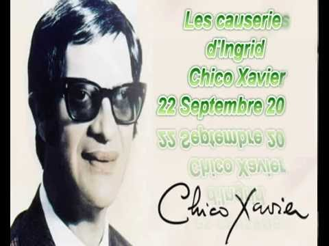 Les causeries d'Ingrid   Chico Xavier médium  15 Septembre 2016