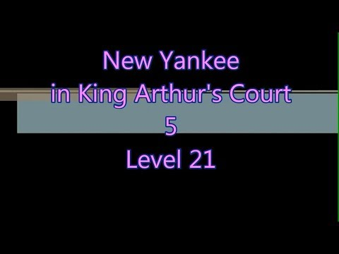New Yankee in King Arthur's Court 5 Level 21 |