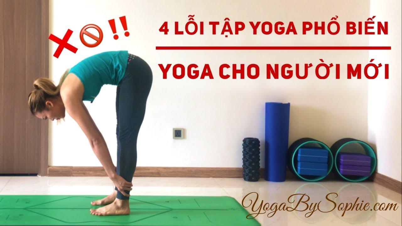 Yoga cho NGƯỜI MỚI: Bài 9 – 4 LỖI TẬP YOGA PHỔ BIẾN NÊN TRÁNH | YogaBySophie.com
