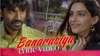 Raanjhanaa – Banarasiya   Full Song Lyric Video