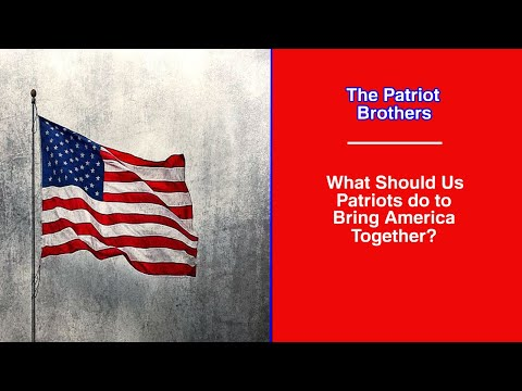 What Should Us Patriots do to Bring America Together?