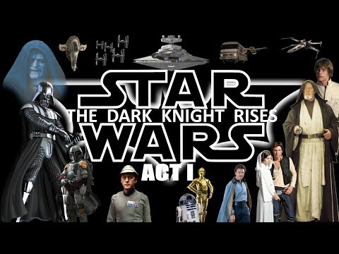 Star Wars - The Dark Knight Rises [Act I]