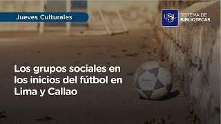 Los grupos sociales en los inicios del fútbol en Lima y Callao