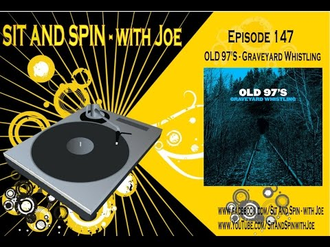 """Sit And Spin with Joe - Episode 147:  """"Old 97s - Graveyard Whistling"""""""