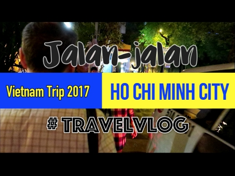Jalan-jalan ke Ho Chi Minh City - Vietnam Trip 2017 - Travel Vlog