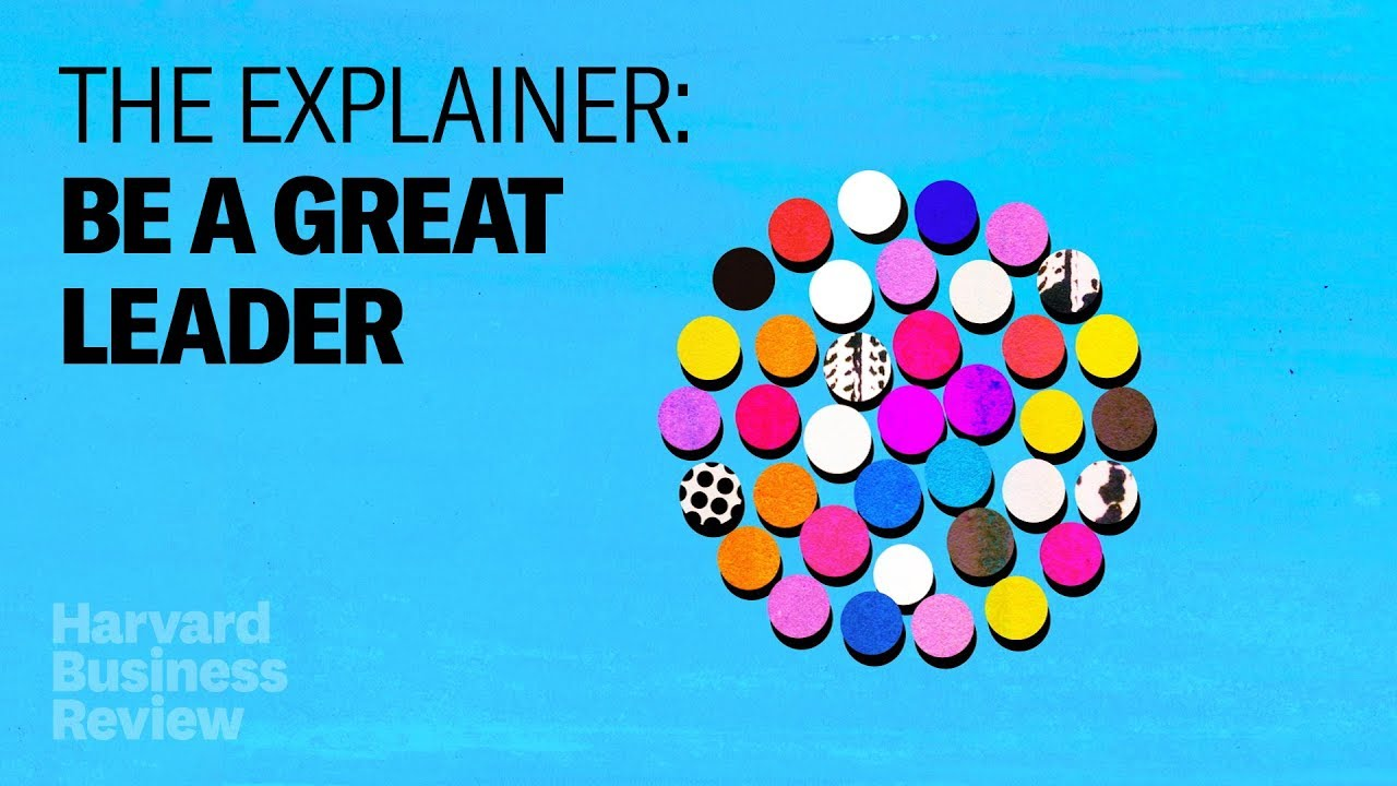 The Explainer: What It Takes to Be a Great Leader - Harvard Business R