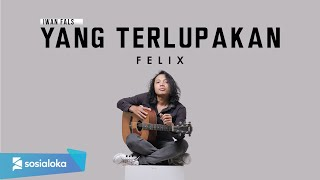 FELIX - YANG TERLUPAKAN (OFFICIAL MUSIC VIDEO)
