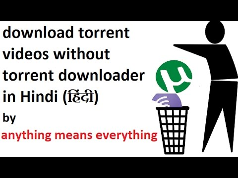 How to download torrent videos without torrent downloaderin Hindi by anything means everything