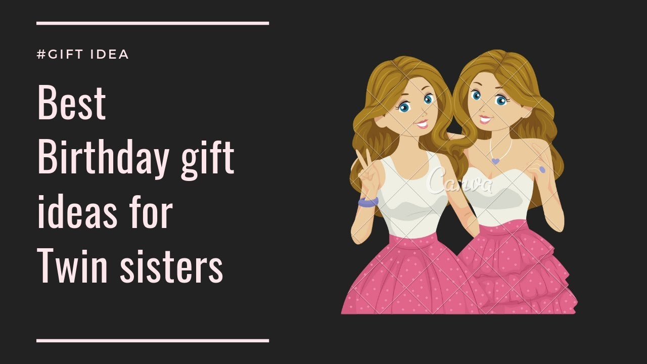 Best Birthday Gift Ideas For Twin Sisters