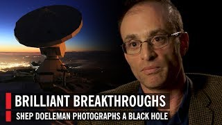 Brilliant Breakthroughs: Shep Doeleman Photographs a Black Hole