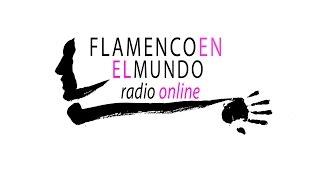 Flamenco en el Mundo Radio Online nº 7 Flamenco en Madrid